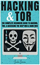 Hacking & Tor: The Complete Beginners Guide To Hacking, Tor, & Accessing The Deep Web & Dark Web (Hacking, How to Hack, Penetration Testing, Computer ... Internet Privacy, Darknet, Bitcoin)