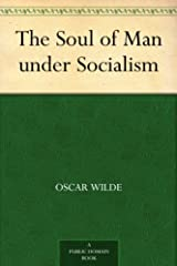 The Soul of Man under Socialism Kindle Edition