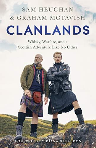 Amazon Com Clanlands Whisky Warfare And A Scottish Adventure Like No Other Ebook Heughan Sam Mctavish Graham Gabaldon Diana Kindle Store