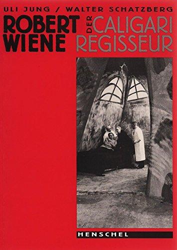 Robert Wiene - Der Caligari Regisseur: Eine Biografie