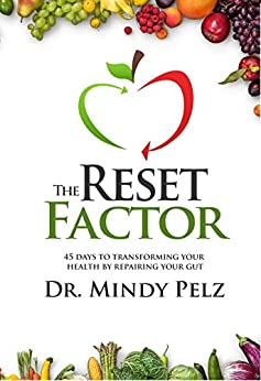 The Reset Factor: 45 Days to Transforming Your Health by Repairing Your Gut by [Mindy Pelz]