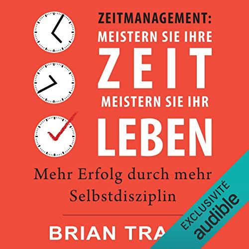 Zeitmanagement. Meistern Sie Ihre Zeit, meistern Sie Ihr Leben audiobook cover art