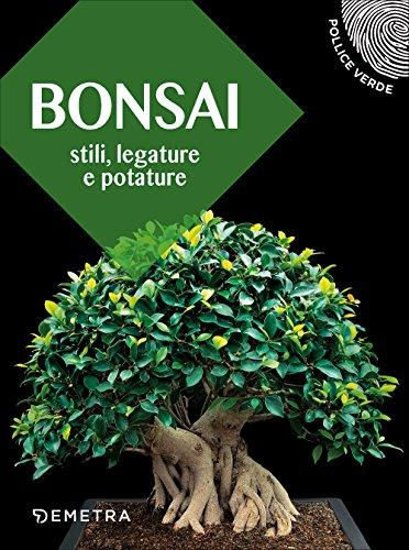 Bonsai. Stili, legature e potature: 1