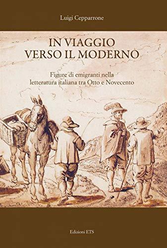 In viaggio verso il moderno. Figure di emigranti nella letteratura italiana fra Otto e Novecento