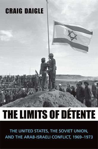The Limits of Dtente: The United States, the Soviet Union, and the Arab-Israeli Conflict, 1969-1973