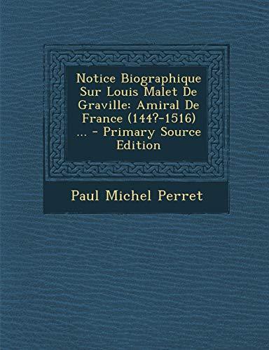 Notice Biographique Sur Louis Malet de Graville: Amiral de France (144?-1516) ... - Primary Source Edition