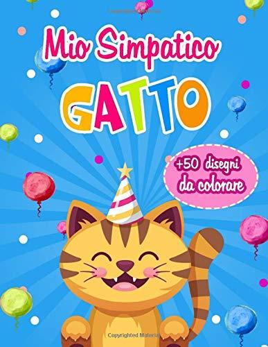 Mio Simpatico Gatto | +50 disegni da colorare: Libro da Colorare per Bambini dai 2-8 Anni.
