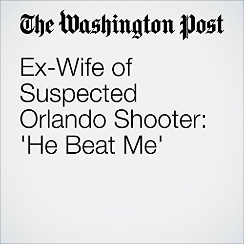 Ex-Wife of Suspected Orlando Shooter: 'He Beat Me' cover art