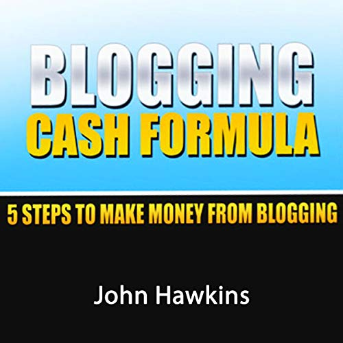 Blogging Cash Formula: A Step-by-Step System to Become a Full-Time Blogger audiobook cover art