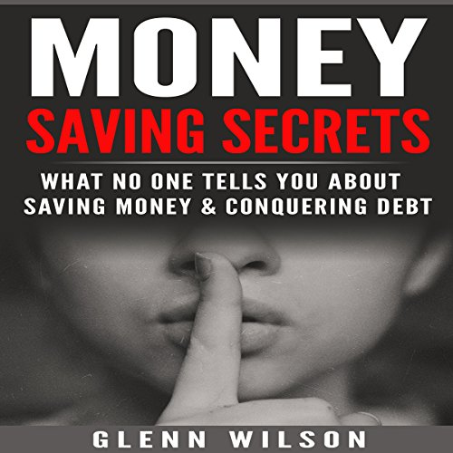 Money Saving Secrets: What No One Tells You About Saving Money and Conquering Debt  By  cover art