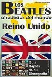 Los Beatles - Reino Unido - Guía Rápida De Su Discografía: Discografía A Todo Color (1962-1970) (Los Beatles Alrededor Del Mundo nº 2)