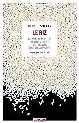 Le riz - L'aliment le meilleur, le plus nutritif - 130 recettes pour l'accommoder d'Auguste Escoffier