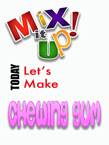 Mix it Up! Homemade Chewing Gum [OV]