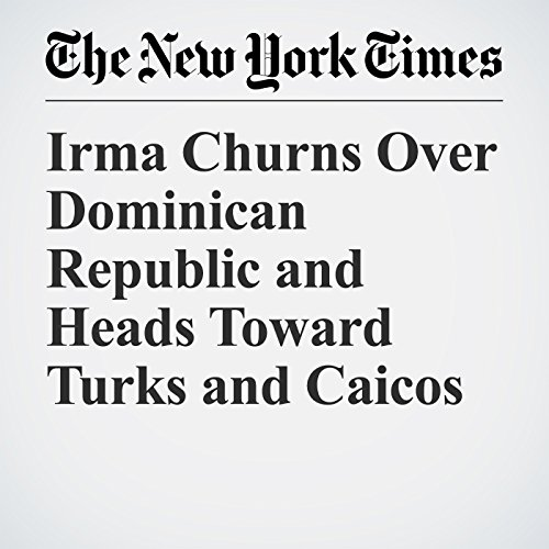 Irma Churns Over Dominican Republic and Heads Toward Turks and Caicos copertina