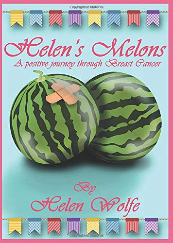 Helen's Melon's: A positive journey through Breast Cancer