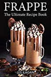 Frappe: The Ultimate Recipe Book (English Edition)