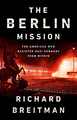 The Berlin Mission: The American Who Resisted Nazi Germany from Within