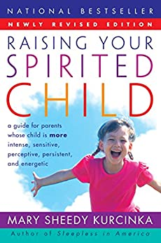 Raising Your Spirited Child Rev Ed: A Guide for Parents Whose Child Is More Intense, Sensitive, Perceptive, Persistent, and Energetic (Spirited Series) by [Mary Sheedy Kurcinka]