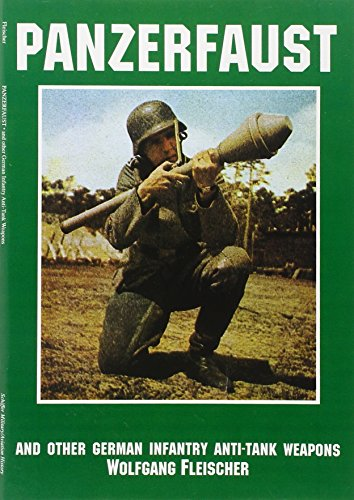 Panzerfaust: And Other German Infantry Anti-Tank Weapons (Schiffer Military Aviation History (Paperback))