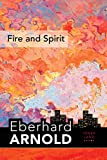"""Fire and Spirit: Inner Land €"""" A Guide into the Heart of the Gospel, Volume 4 (Eberhard Arnold Centennial Editions)"""