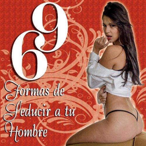 69 Formas de Seducir a tu Hombre                   By:                                                                                                                                 Alexandra Sanchez                               Narrated by:                                                                                                                                 Thebis Alvarez                      Length: 36 mins     3 ratings     Overall 2.3