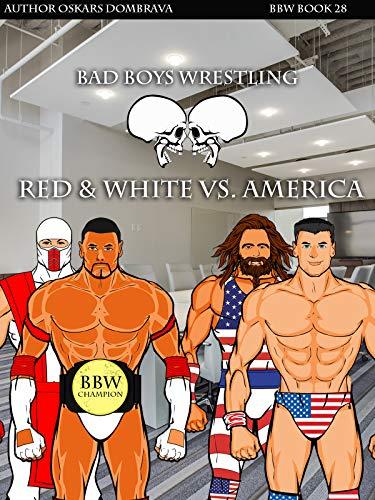 Bad Boys Wrestling Book 28 Bomb Red & White vs. Americans new pro wrestling (Bad Boys Wrestling series) (English Edition)
