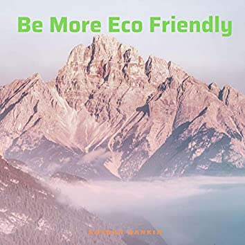 Be More Eco Friendly