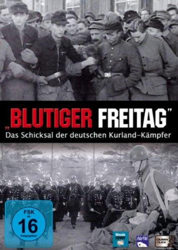 Blutiger Freitag - Das Schicksal der deutschen Kurland Kämpfer