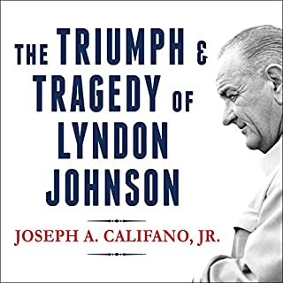 The Triumph and Tragedy of Lyndon Johnson     The White House Years              By:                                                                                                                                 Joseph A. Califano Jr.                               Narrated by:                                                                                                                                 Norman Dietz                      Length: 17 hrs and 22 mins     61 ratings     Overall 4.3