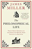 Philosophical Life: 12 Great Thinkers Who Sought to Live Well, from Socrates to Nietzsche