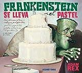 Frankenstein se lleva el pastel: Con delicioso relleno de cabezas putrefactas, gorilas gigantes, zombis vestidos de rosa y...Edgar Allan Poe. EL LIBRO CLARO - NO EL PASTEL (Álbumes)