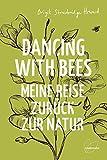 Dancing with Bees: Meine Reise zurück zur Natur von  Brigit Strawbridge Howard