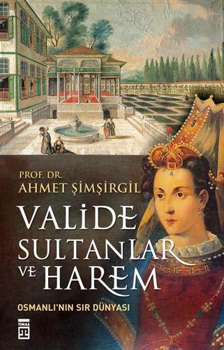 Valide Sultanlar ve Harem: Osmanlı'nın Sır Dünyası