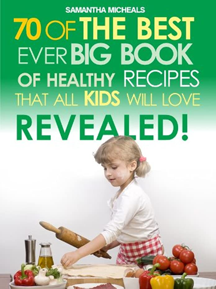 手段共和国旅行者Kids Recipes:70 Of The Best Ever Big Book Of Recipes That All Kids Love....Revealed! (English Edition)