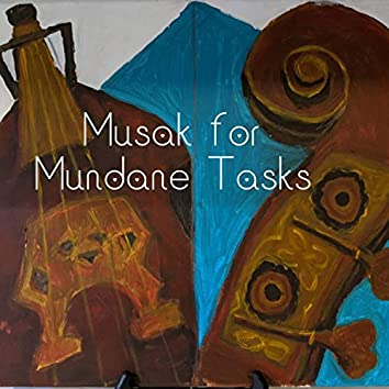 Musak for Mundane Tasks, Pt. 1