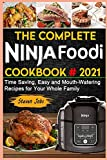 The Complete Ninja Foodi #2021: Time Saving, Easy and Mouth-Watering Recipes for Your Whole Family