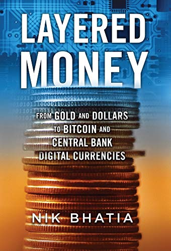 Compare Textbook Prices for Layered Money: From Gold and Dollars to Bitcoin and Central Bank Digital Currencies  ISBN 9781736110515 by Bhatia, Nik