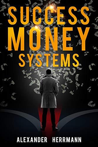 Success Money Systems - Was kannst du lernen von den großen und erfolgreichen Machern?: Mit System im Vertrieb zu großem Reichtum