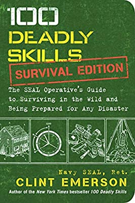 100 Deadly Skills: Survival Edition: The SEAL Operative's Guide to Surviving in the Wild and Being Prepared for Any Disaster from Atria Books