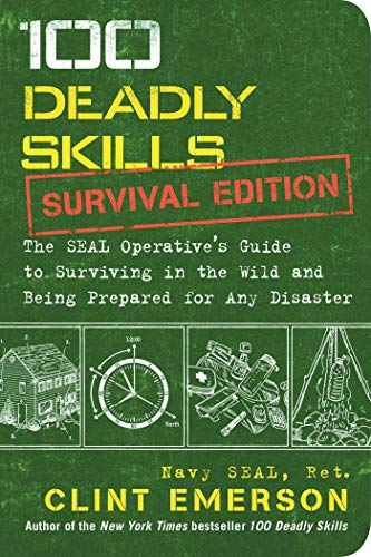 Compare Textbook Prices for 100 Deadly Skills: Survival Edition: The SEAL Operative's Guide to Surviving in the Wild and Being Prepared for Any Disaster Illustrated Edition ISBN 9781501143908 by Emerson, Clint