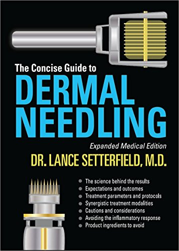 The Concise Guide to Dermal Needling Expanded Medical Edition by Dr Lance Setterfield M.D. (2013-11-06)