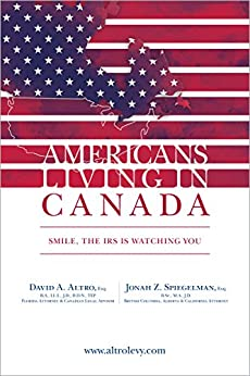 Americans Living in Canada - Smile, The IRS is Watching You by [David A. Altro, Jonah Z. Spiegelman]
