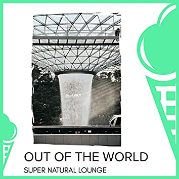 Out Of The World - Super Natural Lounge