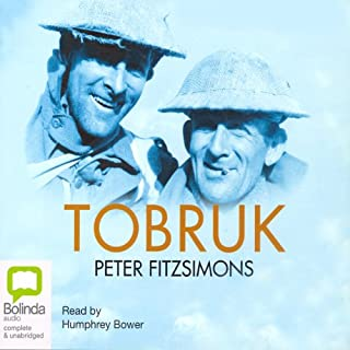 Tobruk                   By:                                                                                                                                 Peter FitzSimons                               Narrated by:                                                                                                                                 Humphrey Bower                      Length: 23 hrs and 22 mins     154 ratings     Overall 4.8