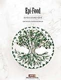 Epi-Food: Die neue gesunde Küche ohne Weizen. Zucker und Kuhmilch