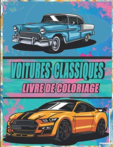 Voitures Classiques Livre de Coloriage: Un Livre De Coloriage Pour Les Fans De Voitures