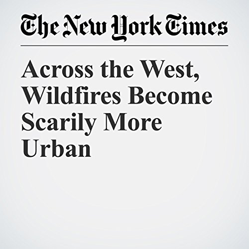 Across the West, Wildfires Become Scarily More Urban copertina