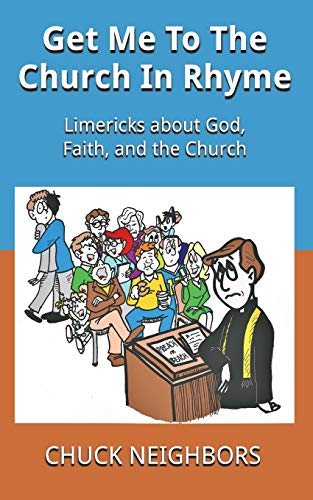 Get Me To The Church In Rhyme: Limericks about God, Faith, and the Church