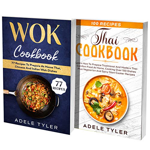 Wok Thai Cookbook: 2 Books In 1: 77 Recipes (x2) For Spicy Thai Food And Wok Dishes (English Edition)