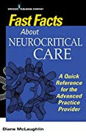 Fast Facts About Neurocritical Care: A Quick Reference for the Advanced Practice Provider